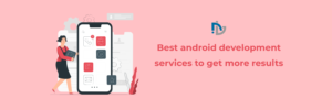 Best android development services to get more results