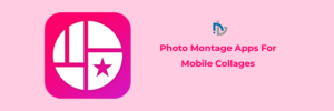 Best Photo Montage Apps For Mobile Collages | NectarBits