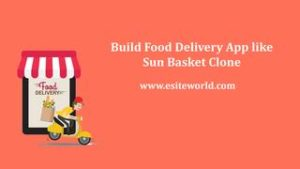 Build Food Delivery App like Sun Basket Clone