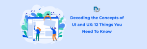 Decoding the Concepts of UI and UX: 12 Things You Need To Know