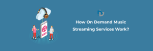 How On Demand Music Streaming Services Work?