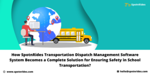 Manage Your School Bus Transportation with SpotnRides School Bus Dispatch Software System