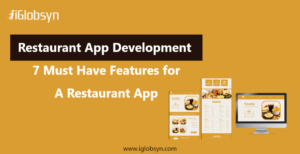 Restaurant App Development: 7 Must Have Features for a Restaurant App