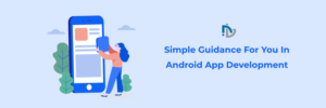 Simple Guidance For You In Android App Development | NectarBits