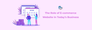 The Role of E-commerce Website In Today's Business