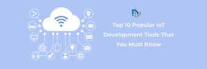 Top 10 Popular IoT Development Tools That You Must Know – Nectarbits – Blog