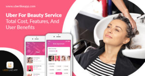 Uber for beauty service – Total cost, features, and user benefits