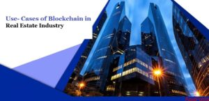 Use- Cases of Blockchain in Real Estate Industry – AsiaPosts