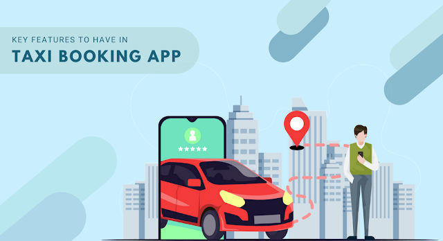 What Are The Key Features To Have in Taxi Booking App?