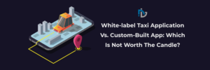 White-label Taxi Application Vs. Custom-Built App: Which Is Not Worth The Candle? – Nectar ...