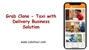 Grab Clone – Taxi with Delivery Business Solution
