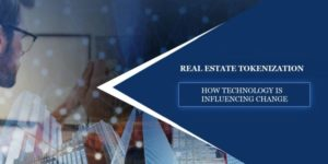Real Estate Tokenization: How Technology Is Influencing Change