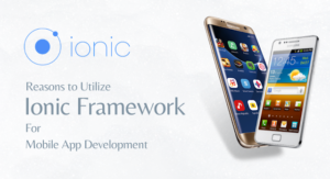 Reasons to Utilize Ionic Framework For Mobile App Development