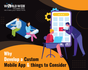 Why Develop a Custom Mobile App and things to Consider