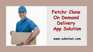 Fetchr Clone On Demand Delivery App Solution