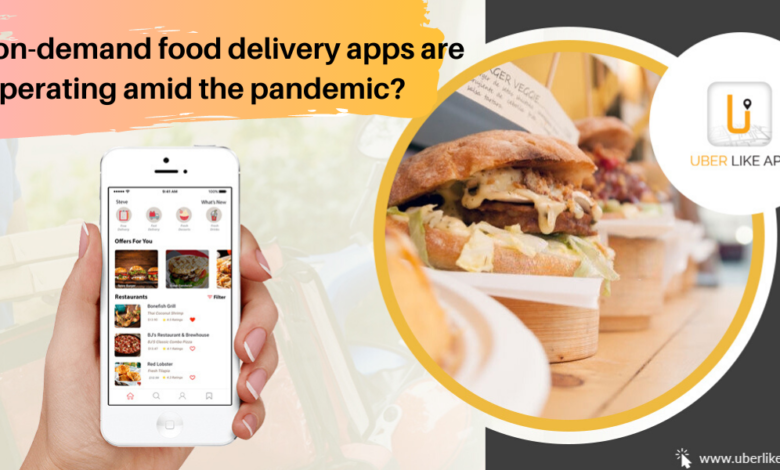How On-Demand Food Delivery Apps Are Operating Amid The Pandemic?