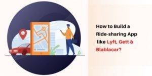 How to build a ride-sharing app like Lyft, Gett and Blablacar? A Foolproof Success Plan