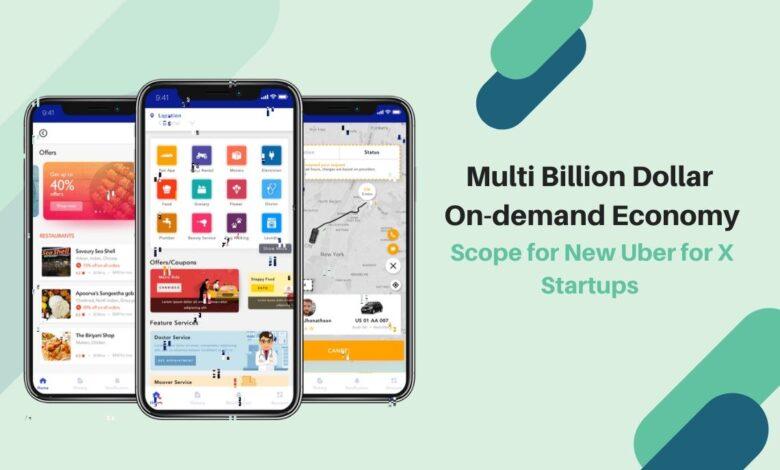 Multi Billion Dollar On-demand Economy: Scope for New Uber for X Startups