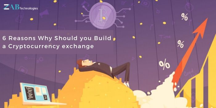 6 Reasons Why Should you Build a Cryptocurrency exchange