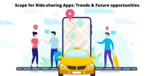 Scope for Ride-sharing Apps: Trends, Market share & Future opportunities