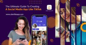 The Ultimate Guide To Creating A Social Media App Like TikTok