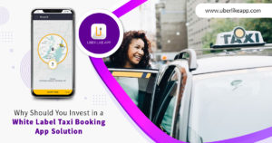 Why should you invest in a white label taxi booking app solution?