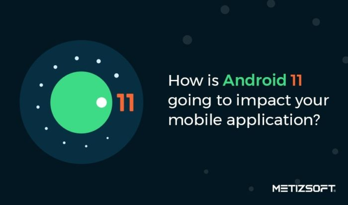 How is Android 11 going to impact your mobile application?