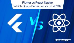 Flutter vs. React Native, What will Suit Your Business Needs for Building a Mobile App in 2020?