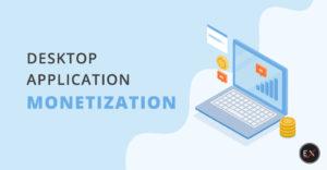 How to Monetize a Desktop Application | Existek Blog