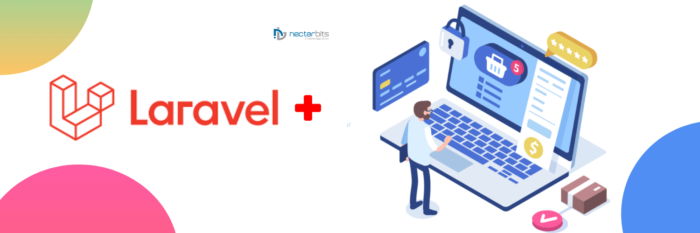 Reasons Why You Should Choose Laravel for eCommerce Website Development – Nectarbits