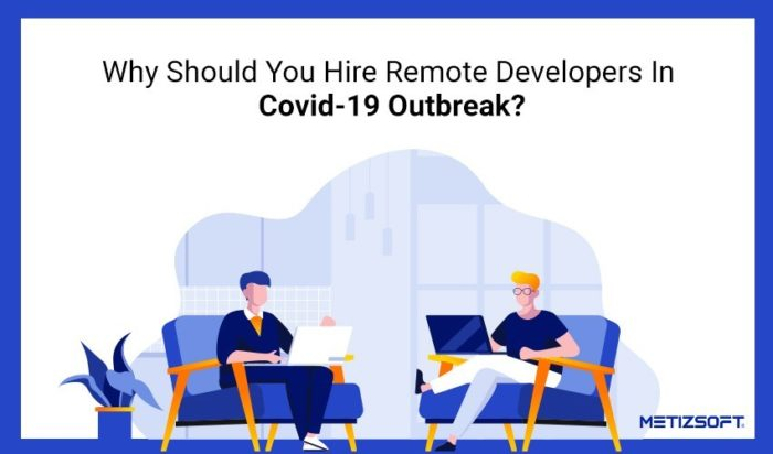 What are the Benefits of Hiring Remote Developers During Covid-19 Outbreak? Let us see!