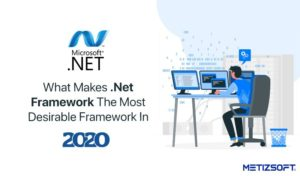 What Makes .Net Framework Is The Most Desirable Framework In 2020?