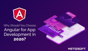 Why Should You Choose AngularJS App Development in 2020?