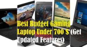 Top 3 Best Budget Gaming Laptop Under 700$ With Amazing Features