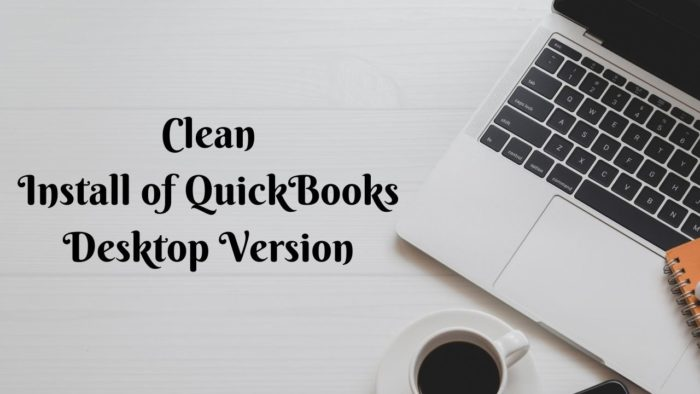 3 Phases to Perform a Clean Install of QuickBooks Desktop Version