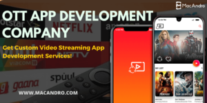Build your own OTT app to step into the most profitable OTT Industry | MacAndro