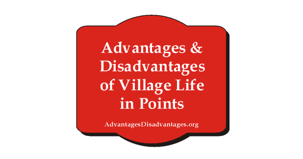 Advantages and Disadvantages of Village Life in Points