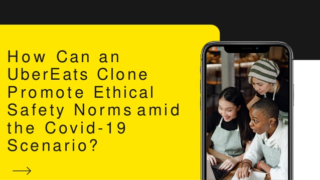 How Can an UberEats Clone Promote Ethical Safety Norms amid the Covid-19 Scenario?  Even a minus ...