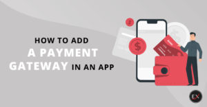 How to Add a Payment Gateway in an App | Existek Blog