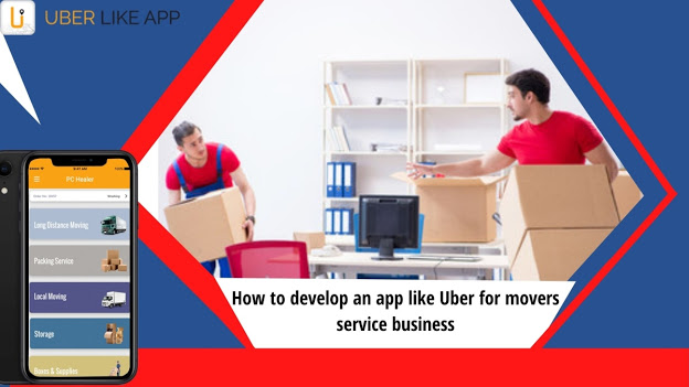 How to develop an app like Uber for movers service business