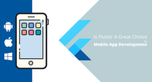 Is Flutter A Great Choice For Mobile App Development?