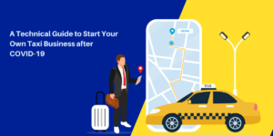 Technical Guide to Start Your Own Taxi Business after COVID-19