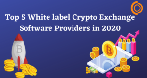 Top 5 White Label Cryptocurrency Exchange Software Providers in 2020!