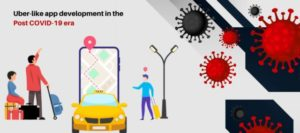 Uber-like app development in the Post COVID-19 era: How the ride-hailing business will flourish?