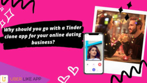 Why should you go with a Tinder clone app for your online dating business?