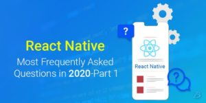 React Native: Most Frequently Asked Questions in 2020-Part 1!