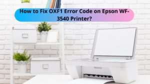 How to Fix OXF1 Error Code on Epson WF-3540 Printer?