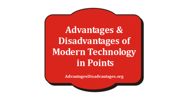 Advantages and Disadvantages of Modetn Technology In Points