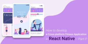 How to develop a Cross-platform Fitness Application in React Native – Part I?