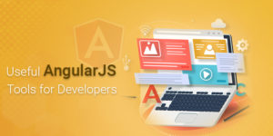 Top AngularJS Tools for Architecting Exemplary Web Apps!
